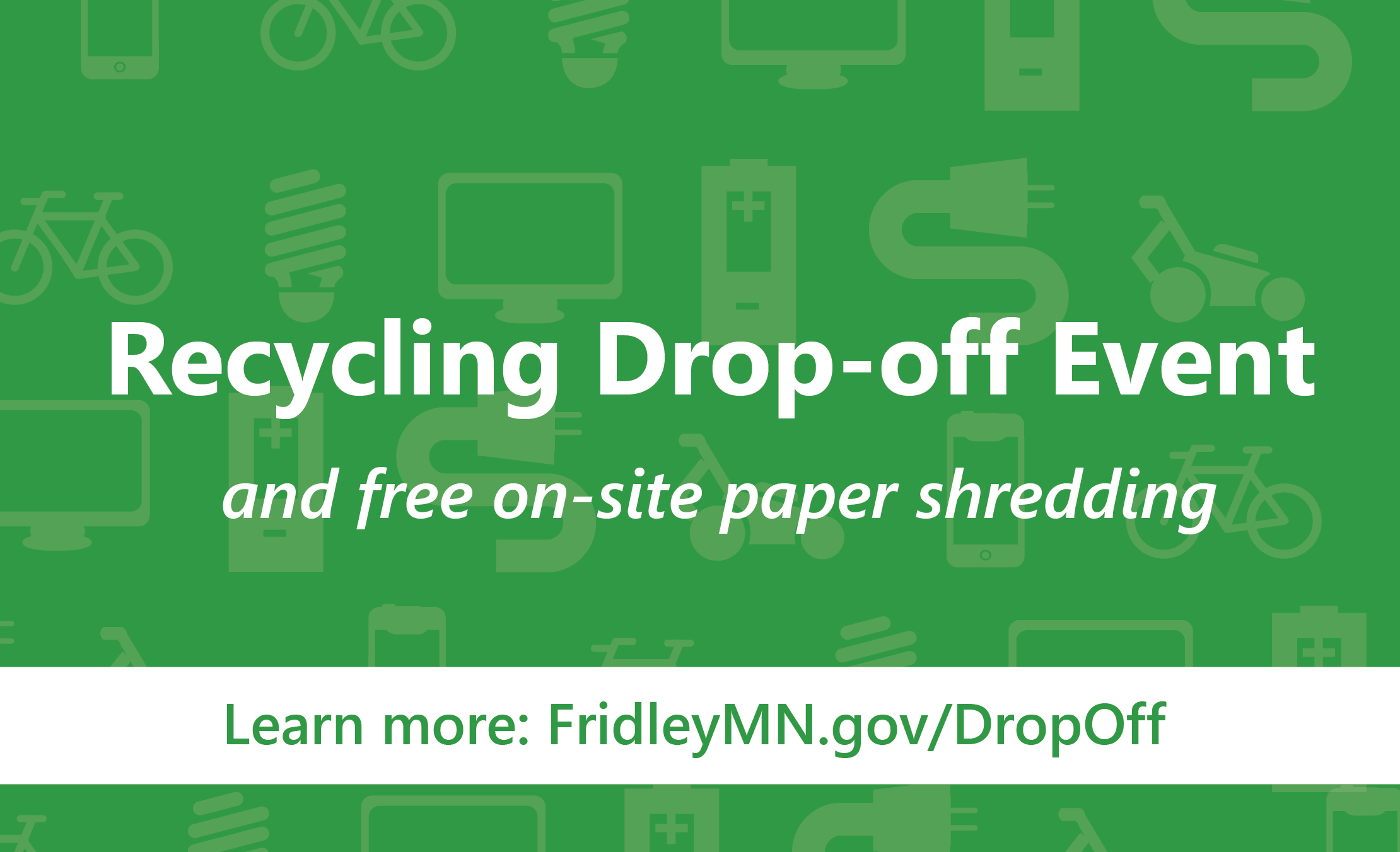 Recycling drop-off events for 2020, visit FridleyMN.gov/Dropoff to learn more
